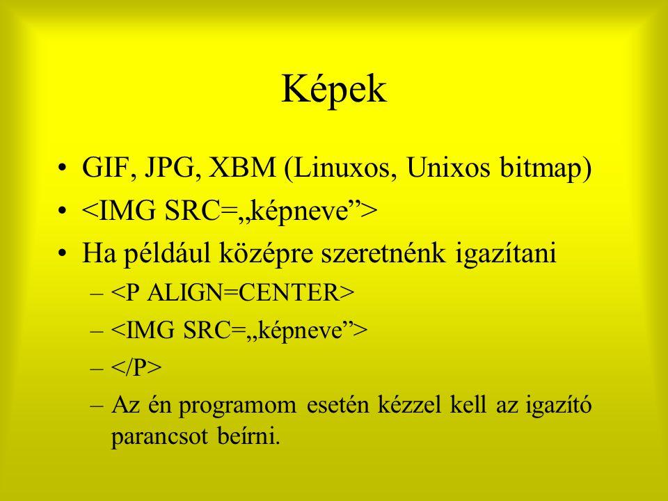 """Képek GIF, JPG, XBM (Linuxos, Unixos bitmap) <IMG SRC=""""képneve >"""