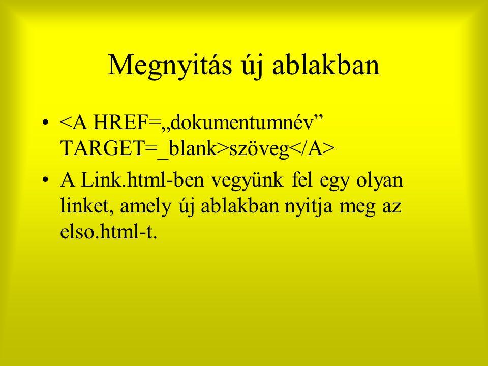 """Megnyitás új ablakban <A HREF=""""dokumentumnév TARGET=_blank>szöveg</A>"""