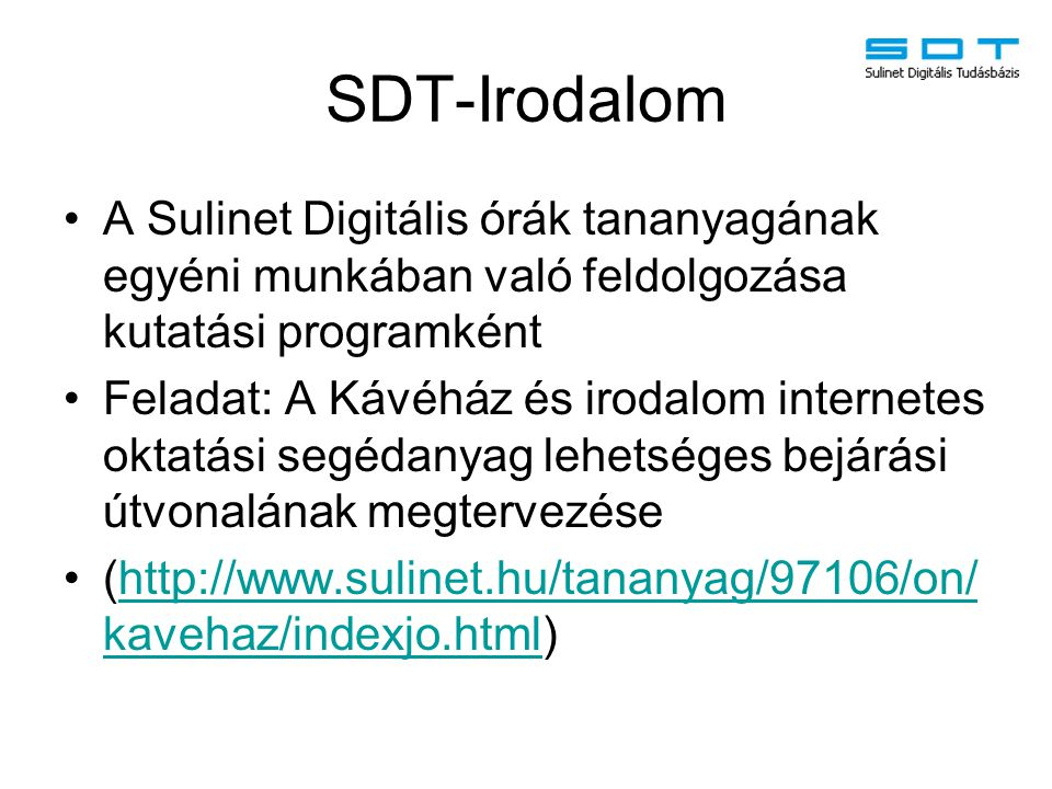 SDT-Irodalom A Sulinet Digitális órák tananyagának egyéni munkában való feldolgozása kutatási programként.