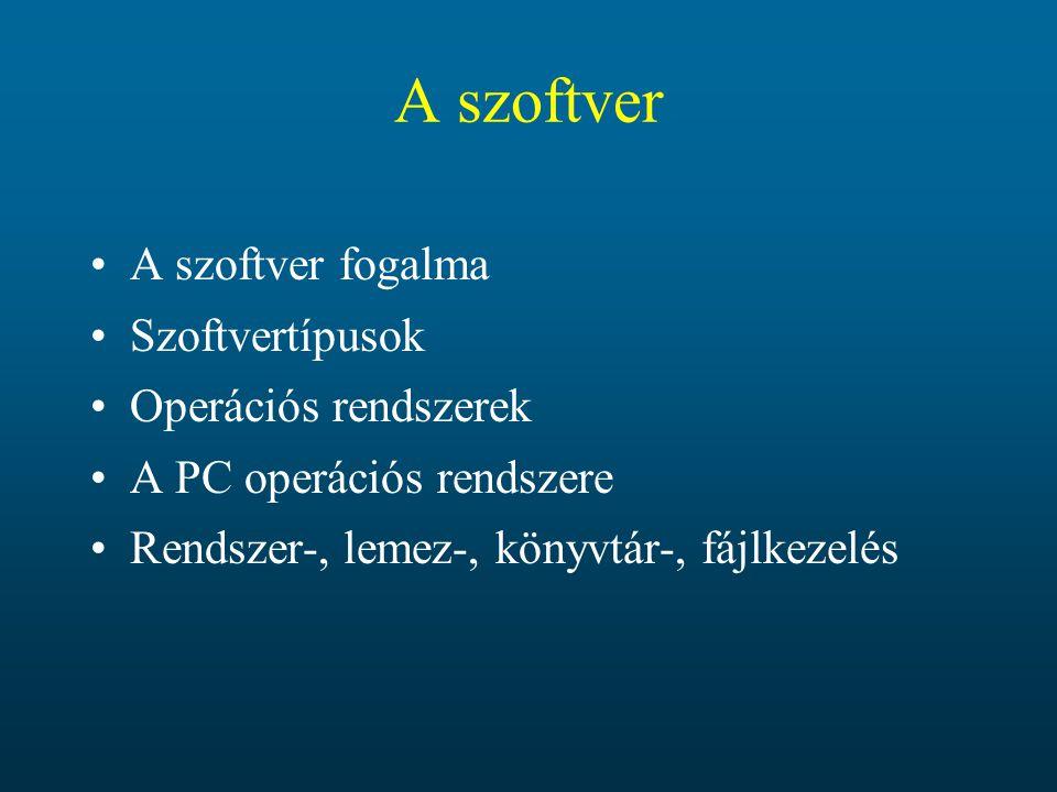 A szoftver A szoftver fogalma Szoftvertípusok Operációs rendszerek