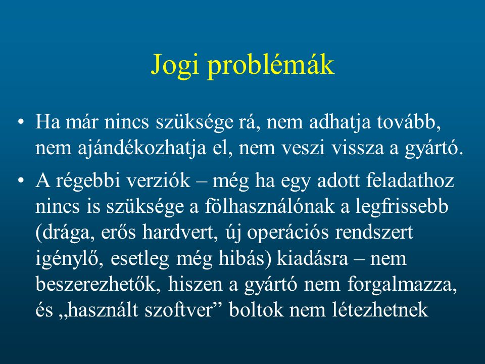 Jogi problémák Ha már nincs szüksége rá, nem adhatja tovább, nem ajándékozhatja el, nem veszi vissza a gyártó.