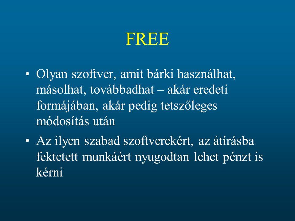 FREE Olyan szoftver, amit bárki használhat, másolhat, továbbadhat – akár eredeti formájában, akár pedig tetszőleges módosítás után.