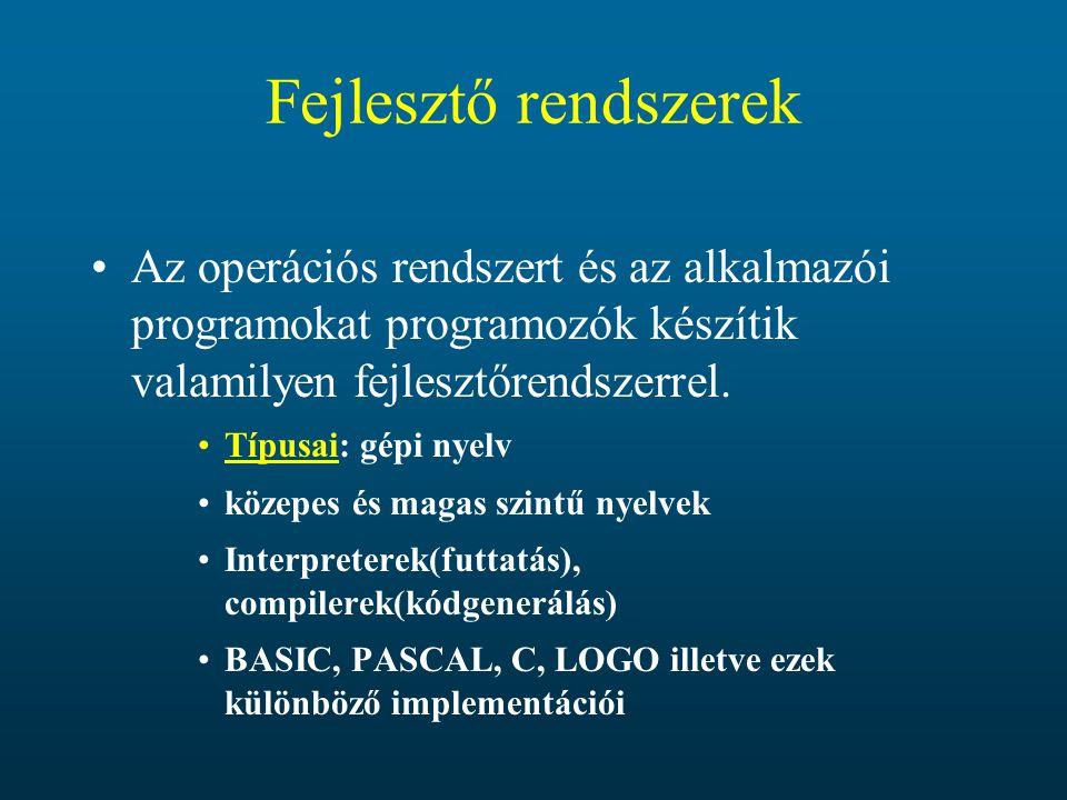 Fejlesztő rendszerek Az operációs rendszert és az alkalmazói programokat programozók készítik valamilyen fejlesztőrendszerrel.