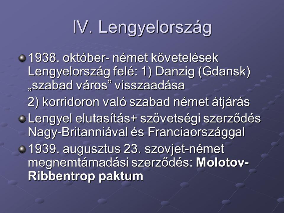 """IV. Lengyelország 1938. október- német követelések Lengyelország felé: 1) Danzig (Gdansk) """"szabad város visszaadása."""
