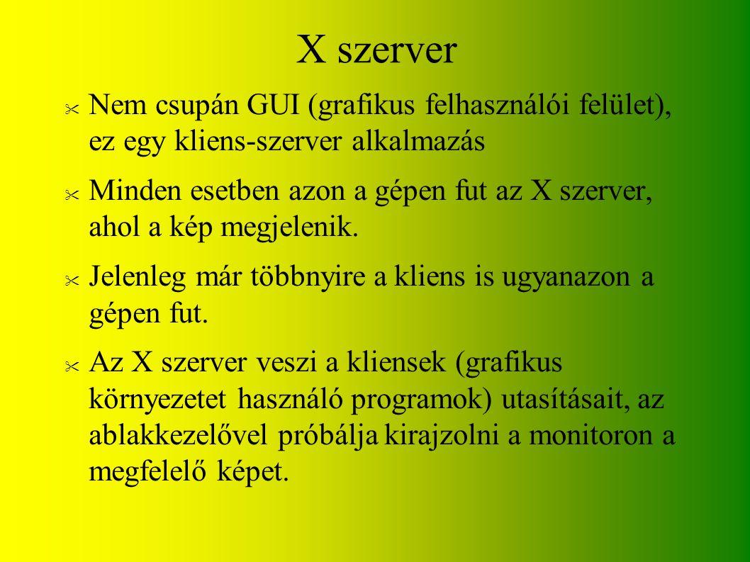 X szerver Nem csupán GUI (grafikus felhasználói felület), ez egy kliens-szerver alkalmazás.