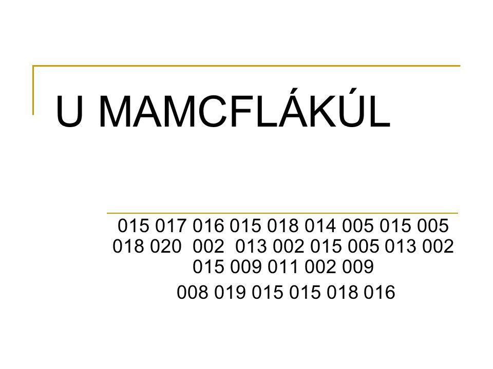 U MAMCFLÁKÚL 015 017 016 015 018 014 005 015 005 018 020 002 013 002 015 005 013 002 015 009 011 002 009.