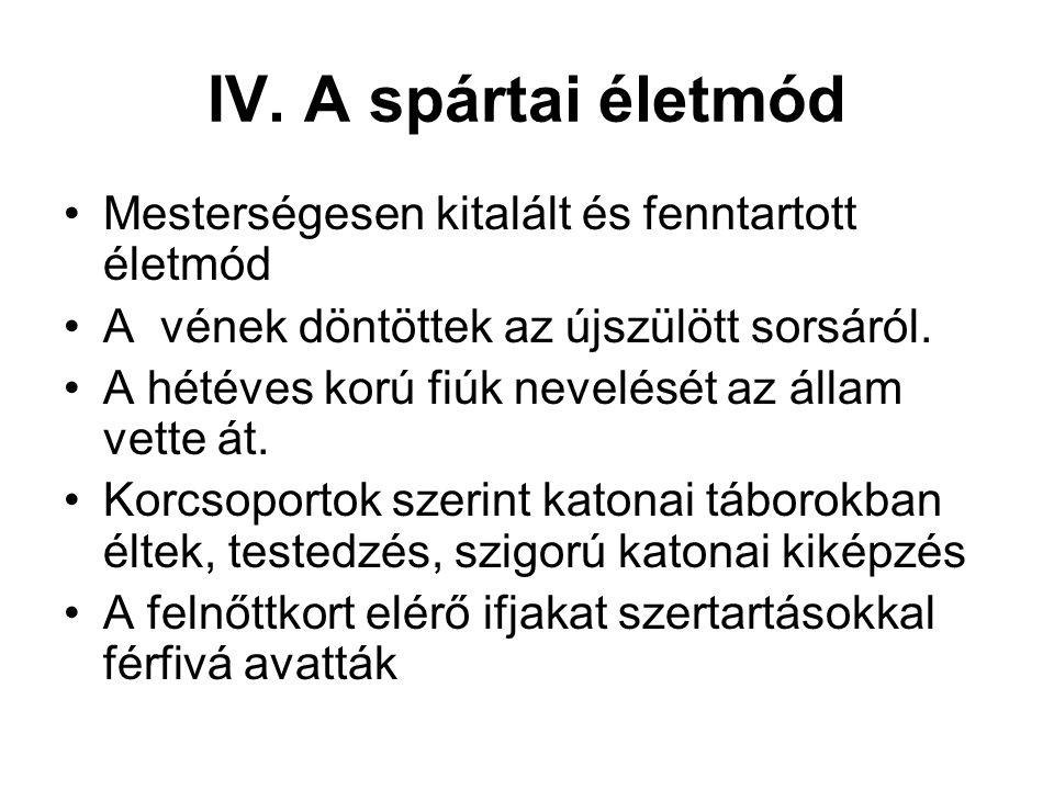 IV. A spártai életmód Mesterségesen kitalált és fenntartott életmód