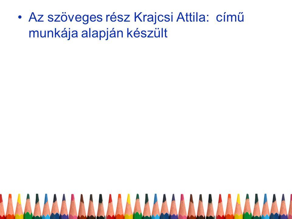 Az szöveges rész Krajcsi Attila: című munkája alapján készült