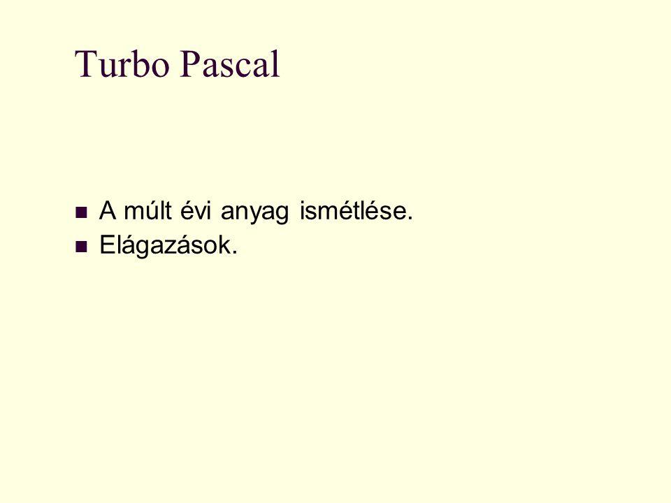 Nat Pedellus Turbo Pascal A múlt évi anyag ismétlése. Elágazások.