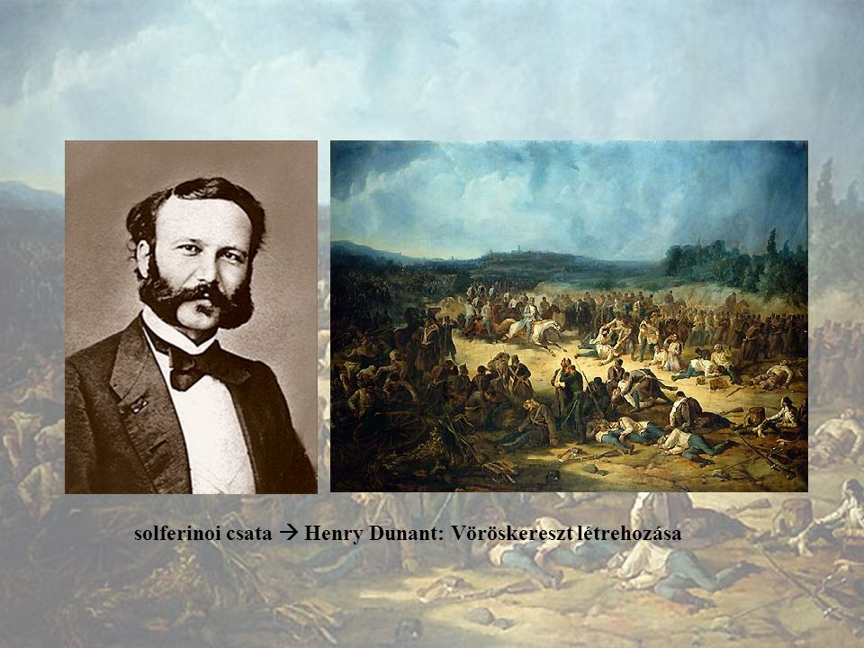 solferinoi csata  Henry Dunant: Vöröskereszt létrehozása