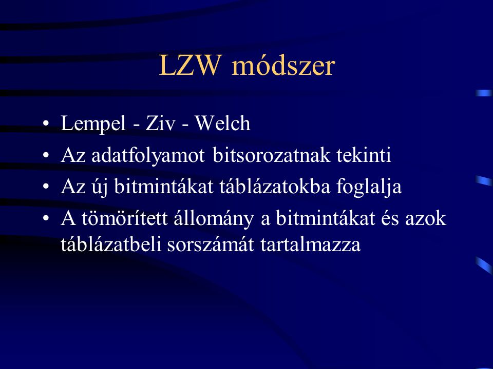 LZW módszer Lempel - Ziv - Welch Az adatfolyamot bitsorozatnak tekinti