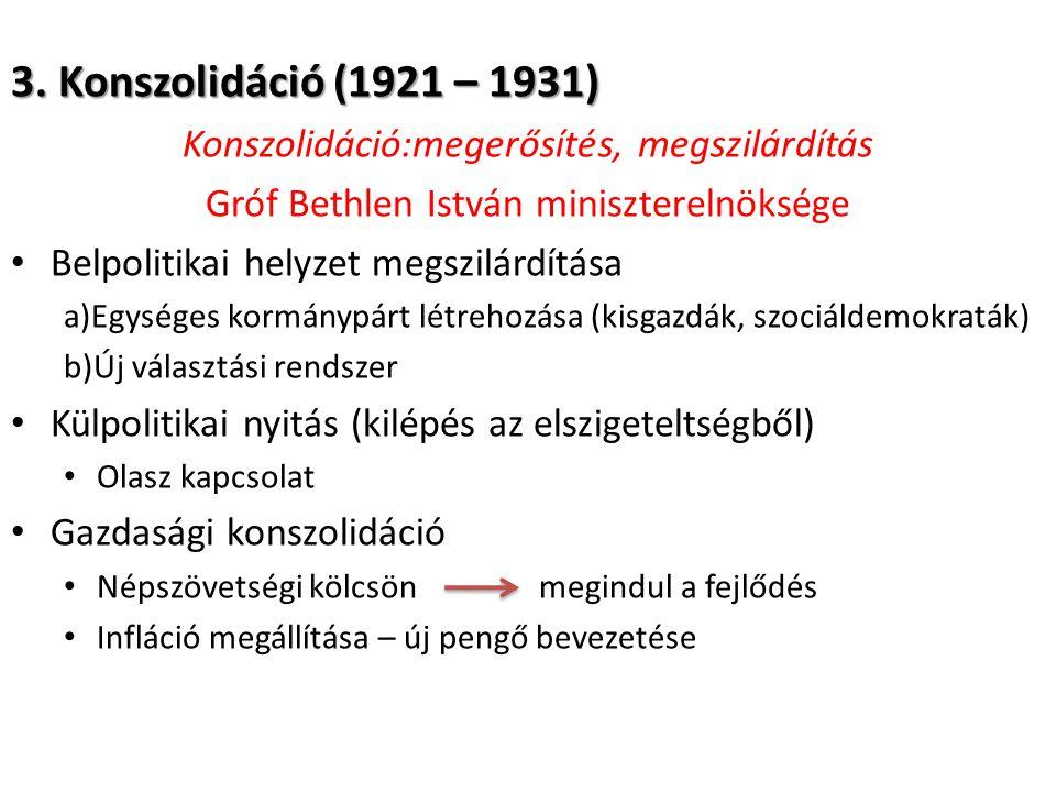 3. Konszolidáció (1921 – 1931) Konszolidáció:megerősítés, megszilárdítás. Gróf Bethlen István miniszterelnöksége.