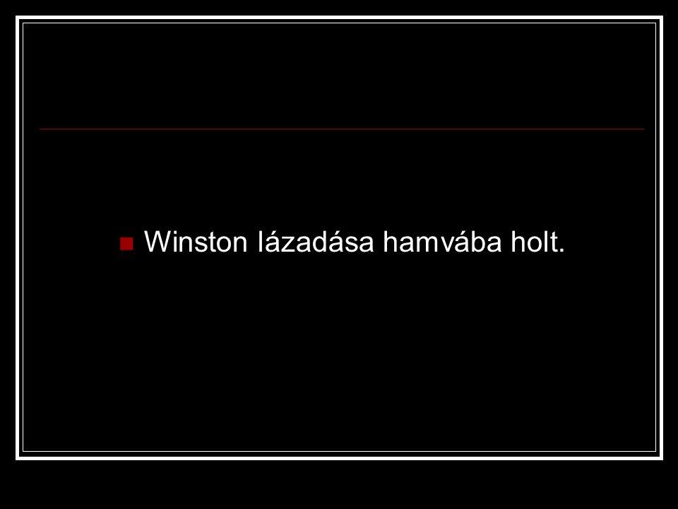 Winston lázadása hamvába holt.