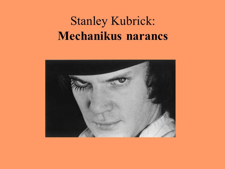 Stanley Kubrick: Mechanikus narancs