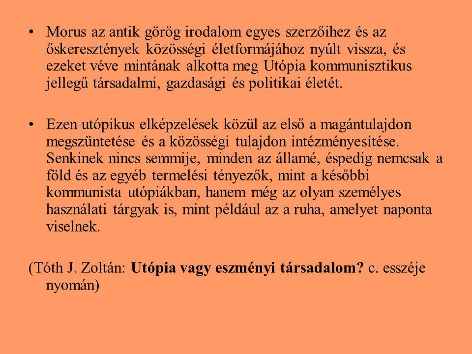 Morus az antik görög irodalom egyes szerzőihez és az őskeresztények közösségi életformájához nyúlt vissza, és ezeket véve mintának alkotta meg Utópia kommunisztikus jellegű társadalmi, gazdasági és politikai életét.