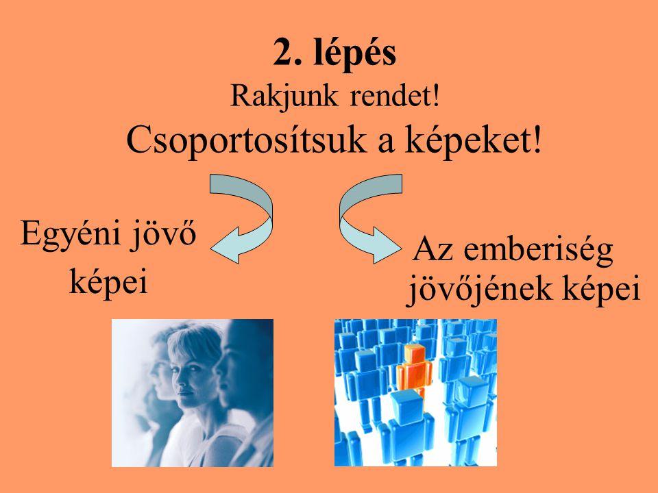 2. lépés Rakjunk rendet! Csoportosítsuk a képeket!