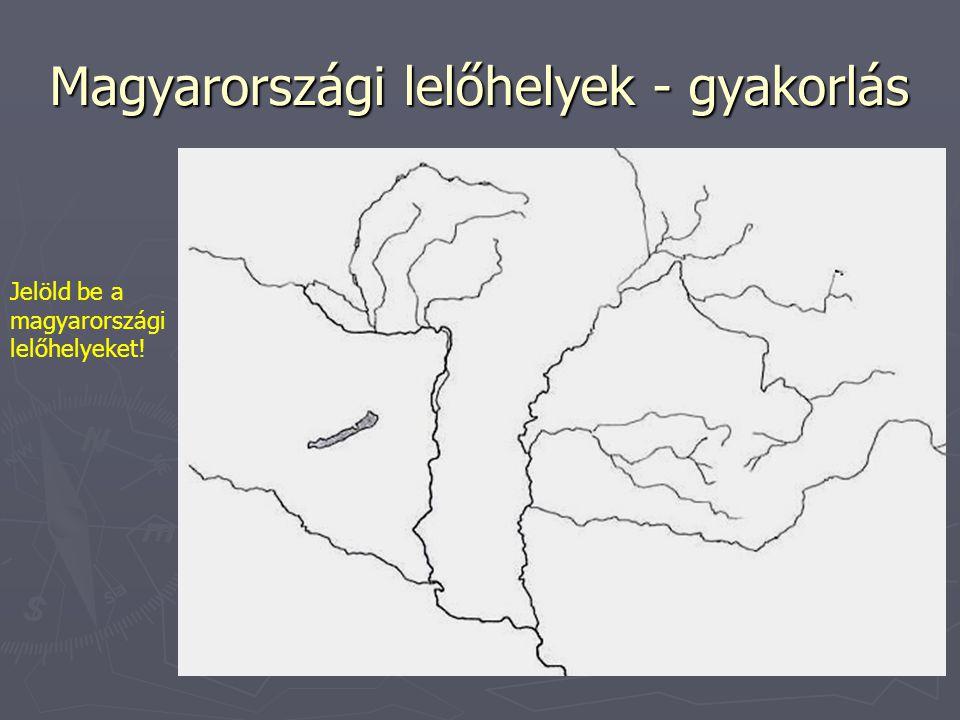 Magyarországi lelőhelyek - gyakorlás