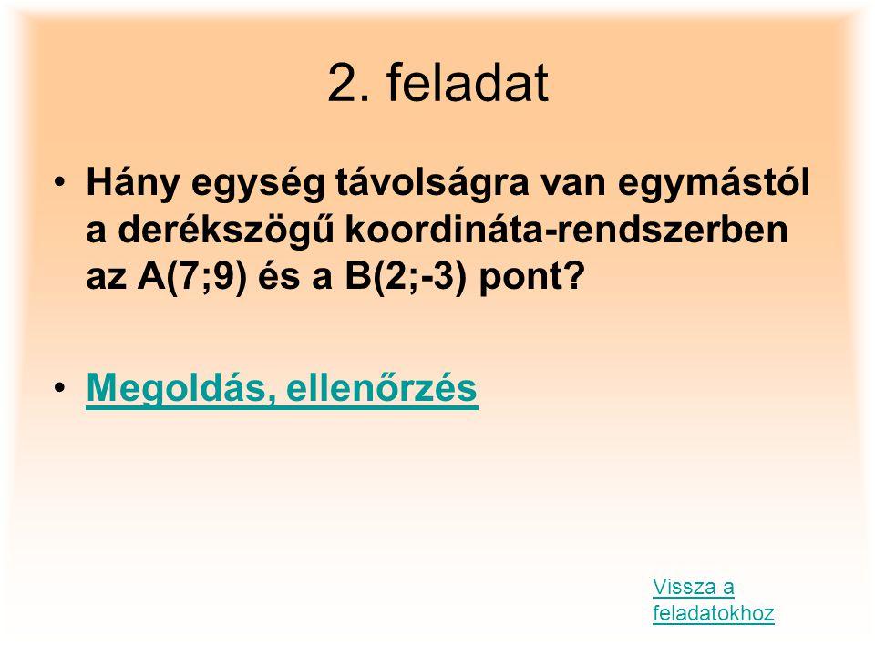 2. feladat Hány egység távolságra van egymástól a derékszögű koordináta-rendszerben az A(7;9) és a B(2;-3) pont