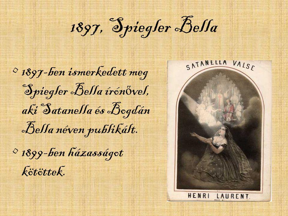1897, Spiegler Bella 1897-ben ismerkedett meg Spiegler Bella írónővel, aki Satanella és Bogdán Bella néven publikált.