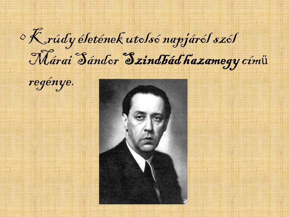 Krúdy életének utolsó napjáról szól Márai Sándor Szindbád hazamegy című regénye.