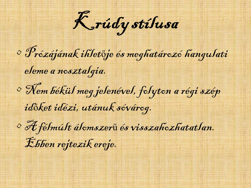 Krúdy stílusa Prózájának ihletője és meghatározó hangulati eleme a nosztalgia.
