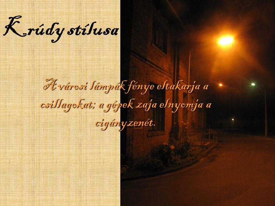 Krúdy stílusa A városi lámpák fénye eltakarja a csillagokat; a gépek zaja elnyomja a cigányzenét.