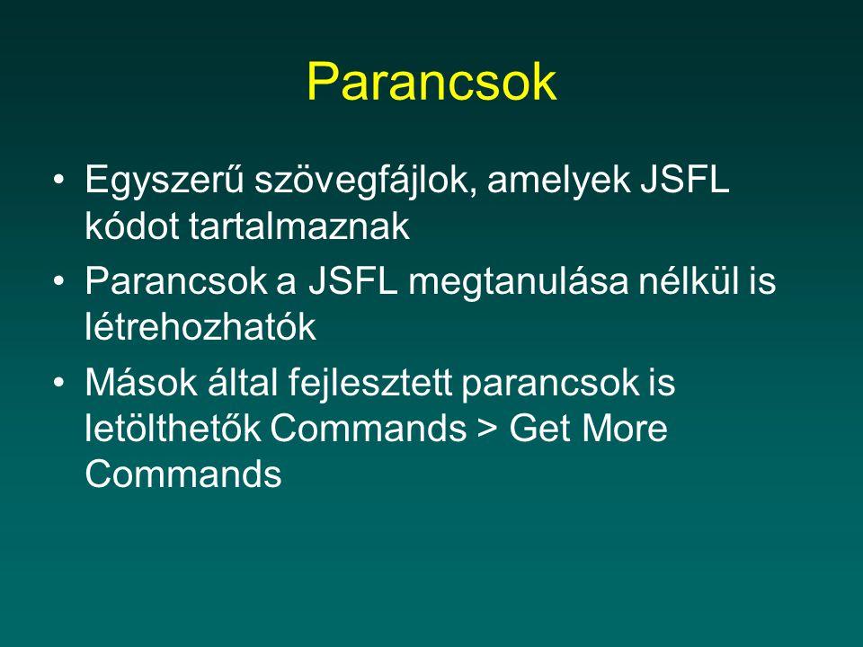 Parancsok Egyszerű szövegfájlok, amelyek JSFL kódot tartalmaznak