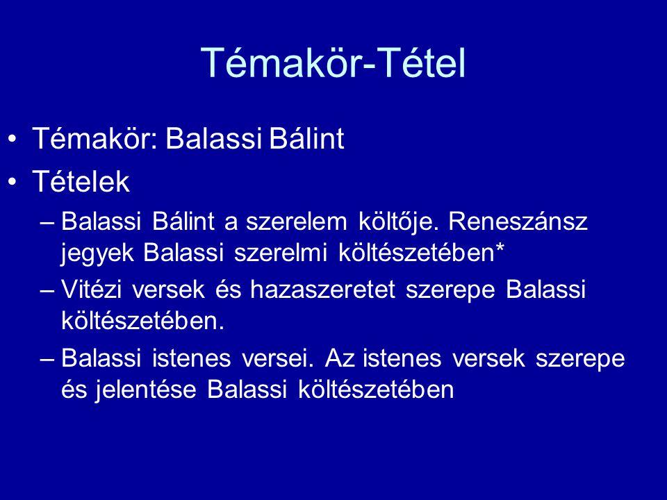 Témakör-Tétel Témakör: Balassi Bálint Tételek