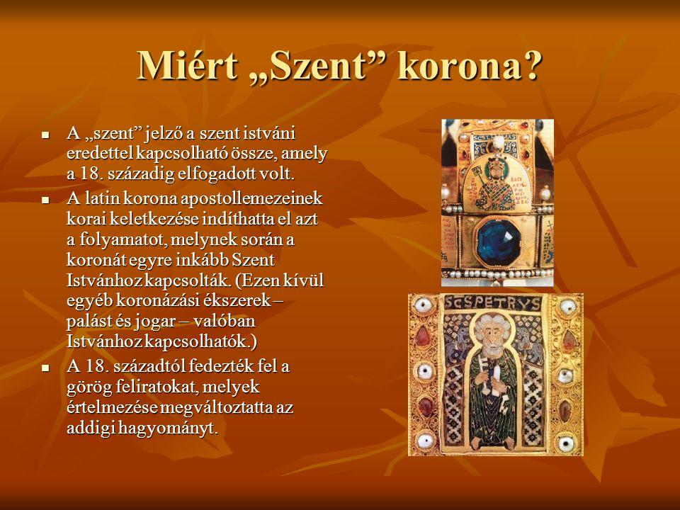 """Miért """"Szent korona A """"szent jelző a szent istváni eredettel kapcsolható össze, amely a 18. századig elfogadott volt."""