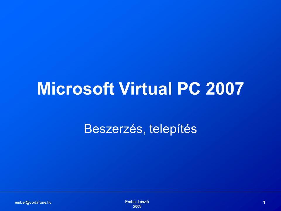 Microsoft Virtual PC 2007 Beszerzés, telepítés ember@vodafone.hu
