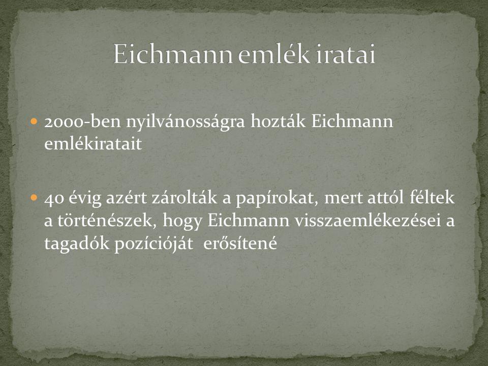 Eichmann emlék iratai 2000-ben nyilvánosságra hozták Eichmann emlékiratait.