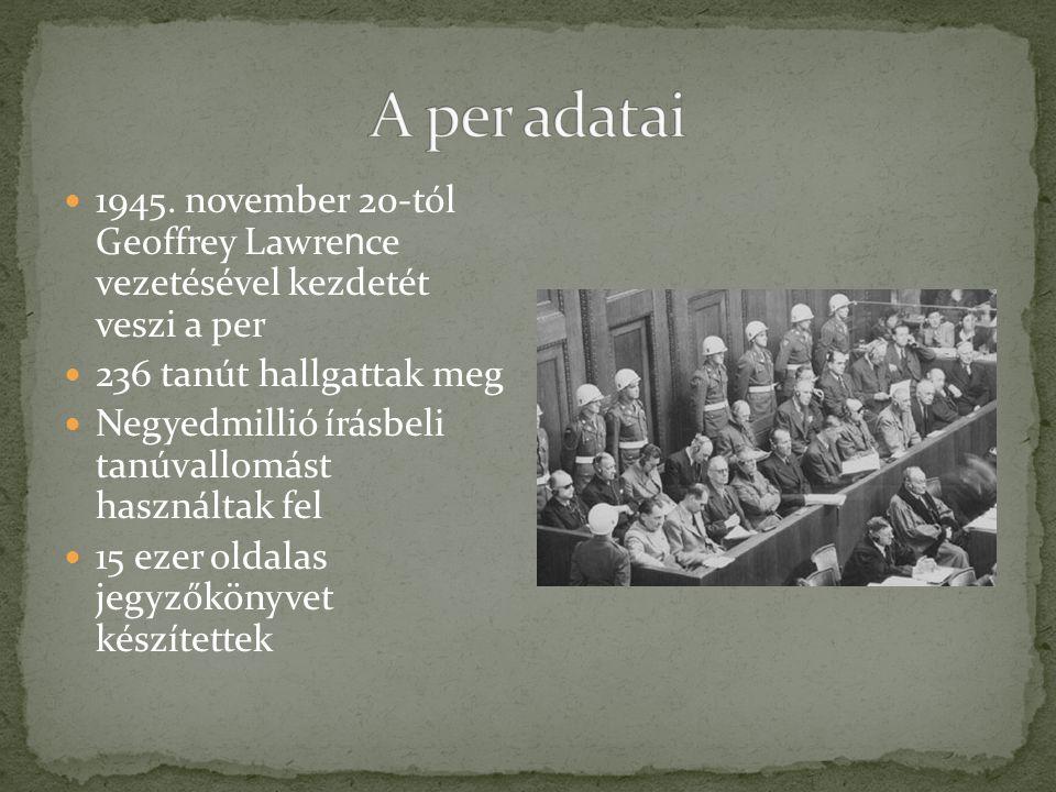 A per adatai 1945. november 20-tól Geoffrey Lawrence vezetésével kezdetét veszi a per. 236 tanút hallgattak meg.