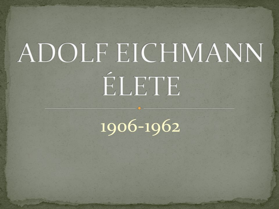 ADOLF EICHMANN ÉLETE 1906-1962