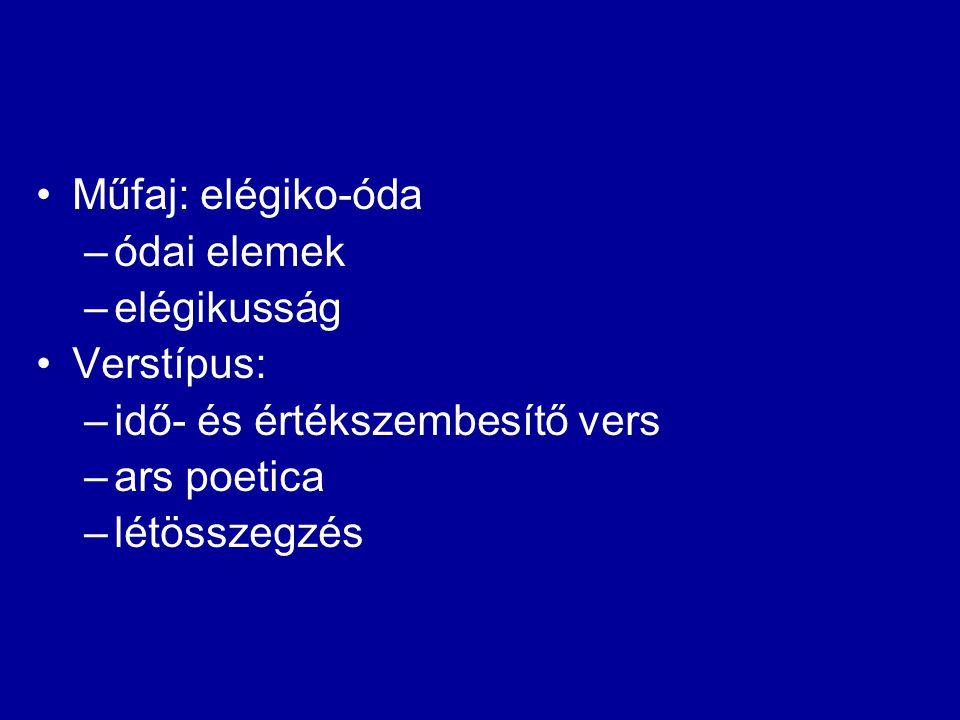 Műfaj: elégiko-óda ódai elemek. elégikusság. Verstípus: idő- és értékszembesítő vers. ars poetica.