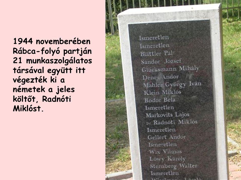 1944 novemberében Rábca-folyó partján 21 munkaszolgálatos társával együtt itt végezték ki a németek a jeles költőt, Radnóti Miklóst.