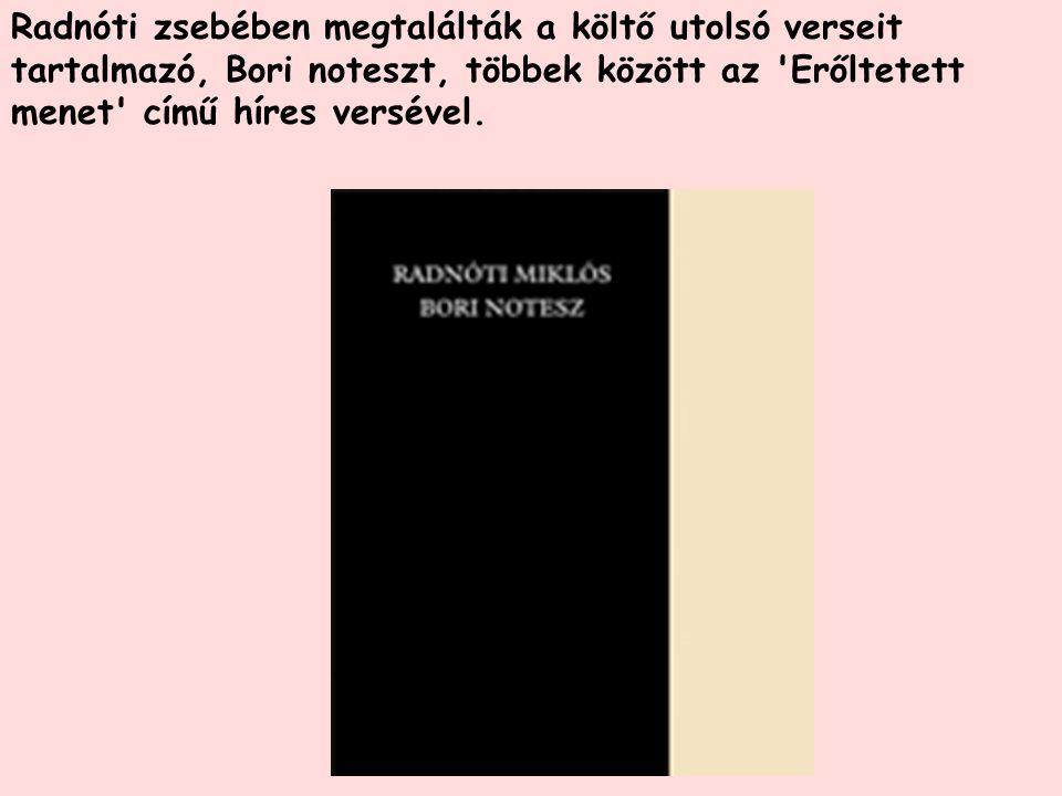 Radnóti zsebében megtalálták a költő utolsó verseit tartalmazó, Bori noteszt, többek között az Erőltetett menet című híres versével.