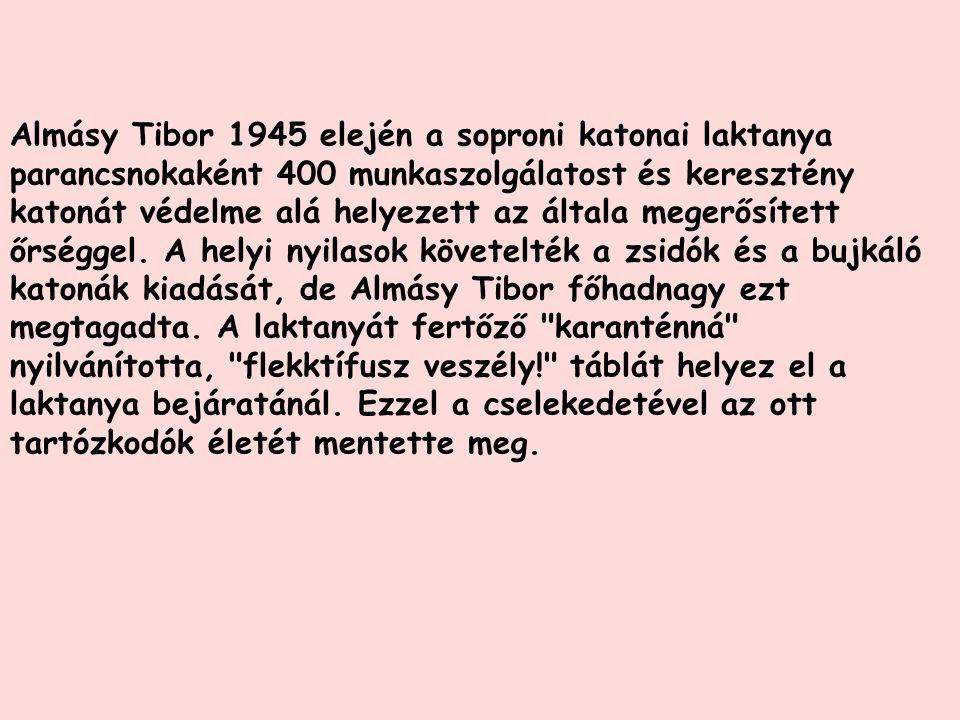 Almásy Tibor 1945 elején a soproni katonai laktanya parancsnokaként 400 munkaszolgálatost és keresztény katonát védelme alá helyezett az általa megerősített őrséggel.