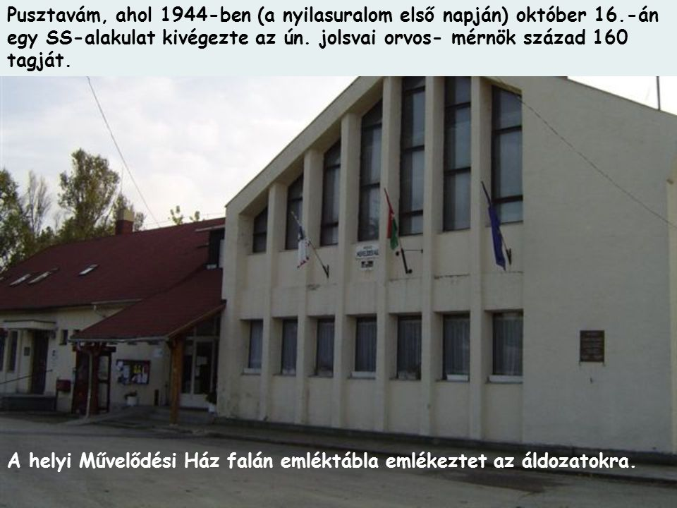 Pusztavám, ahol 1944-ben (a nyilasuralom első napján) október 16