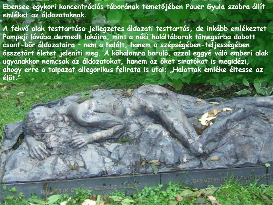 Ebensee egykori koncentrációs táborának temetőjében Pauer Gyula szobra állít emléket az áldozatoknak.