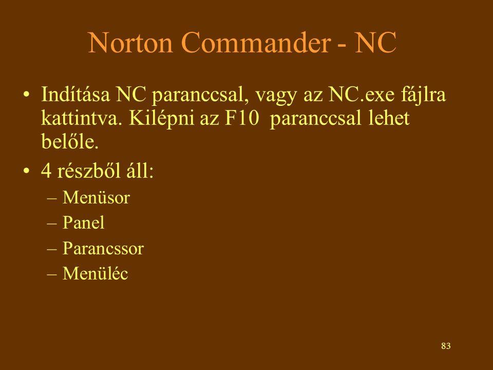 Norton Commander - NC Indítása NC paranccsal, vagy az NC.exe fájlra kattintva. Kilépni az F10 paranccsal lehet belőle.