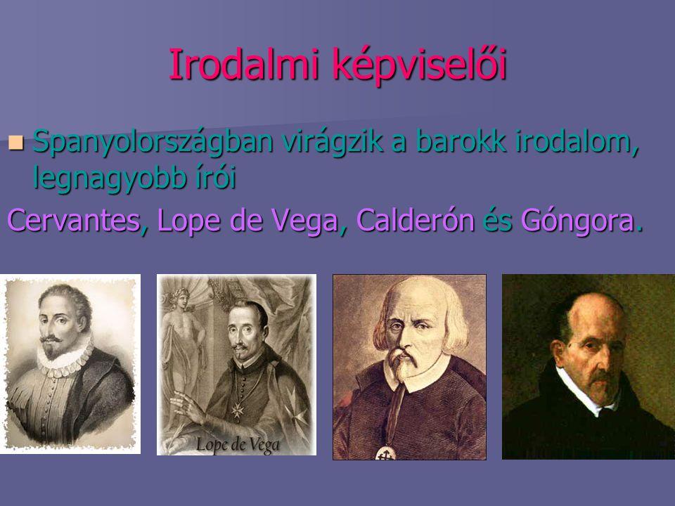 Irodalmi képviselői Spanyolországban virágzik a barokk irodalom, legnagyobb írói.