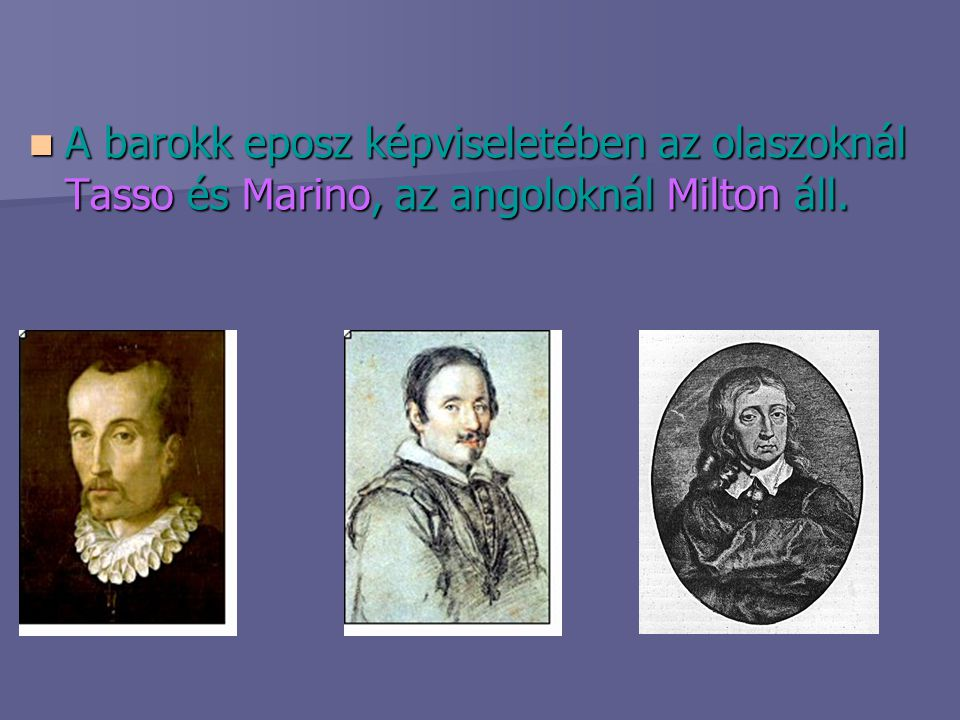 A barokk eposz képviseletében az olaszoknál Tasso és Marino, az angoloknál Milton áll.