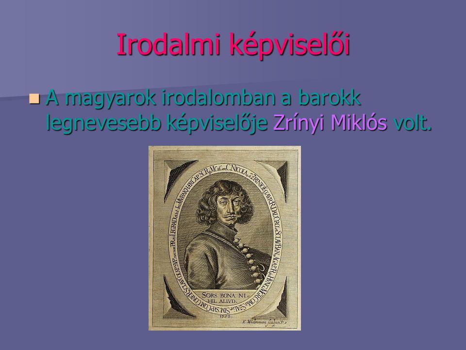 Irodalmi képviselői A magyarok irodalomban a barokk legnevesebb képviselője Zrínyi Miklós volt.
