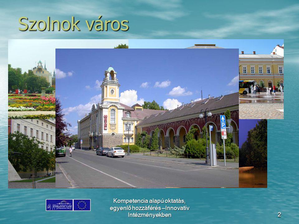 Szolnok város Kompetencia alapú oktatás, egyenlő hozzáférés –Innovatív Intézményekben.