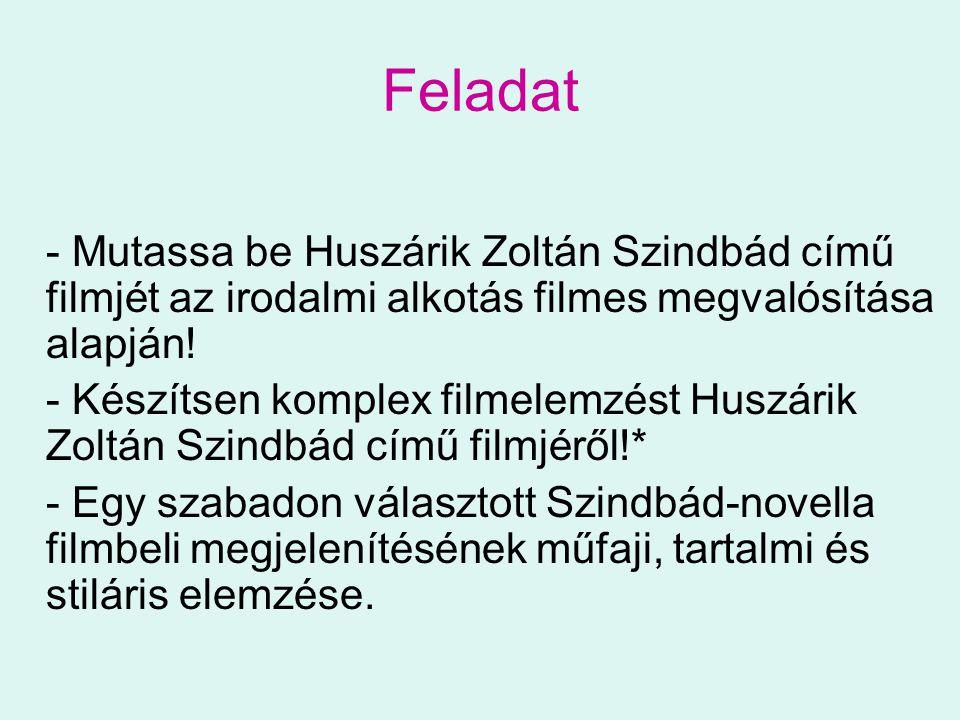 Feladat - Mutassa be Huszárik Zoltán Szindbád című filmjét az irodalmi alkotás filmes megvalósítása alapján!