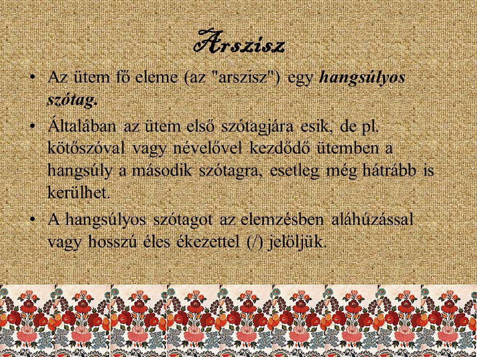 Arszisz Az ütem fő eleme (az arszisz ) egy hangsúlyos szótag.