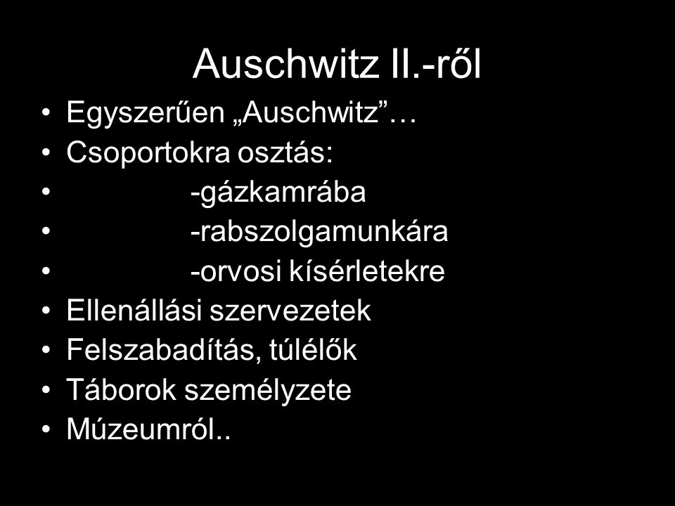 """Auschwitz II.-ről Egyszerűen """"Auschwitz … Csoportokra osztás:"""