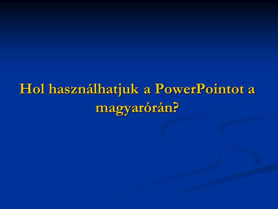 Hol használhatjuk a PowerPointot a magyarórán