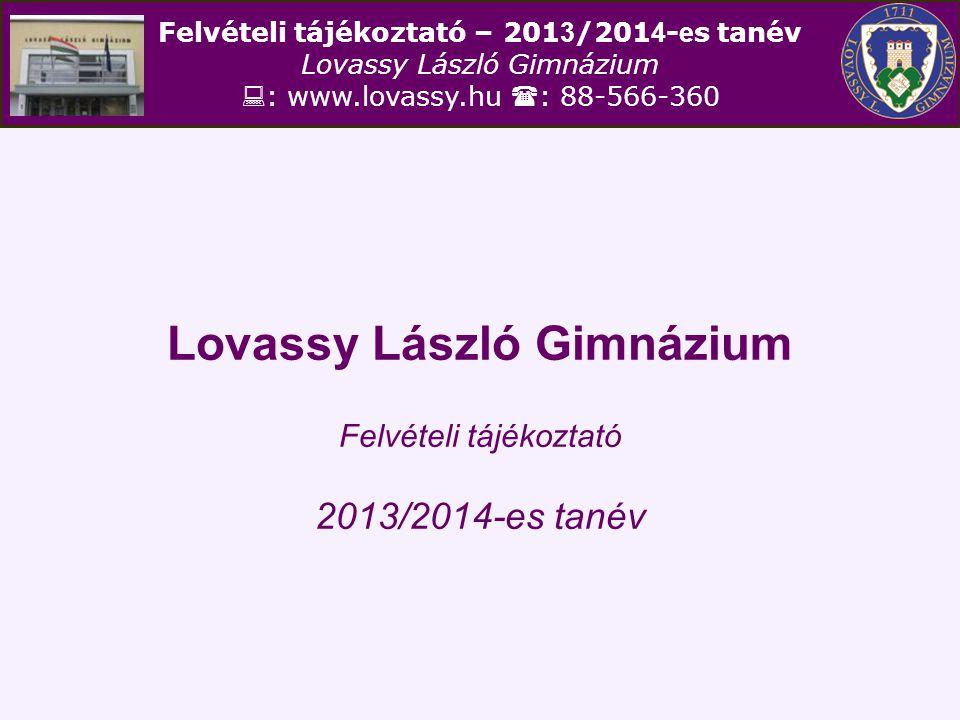 Lovassy László Gimnázium Felvételi tájékoztató 2013/2014-es tanév