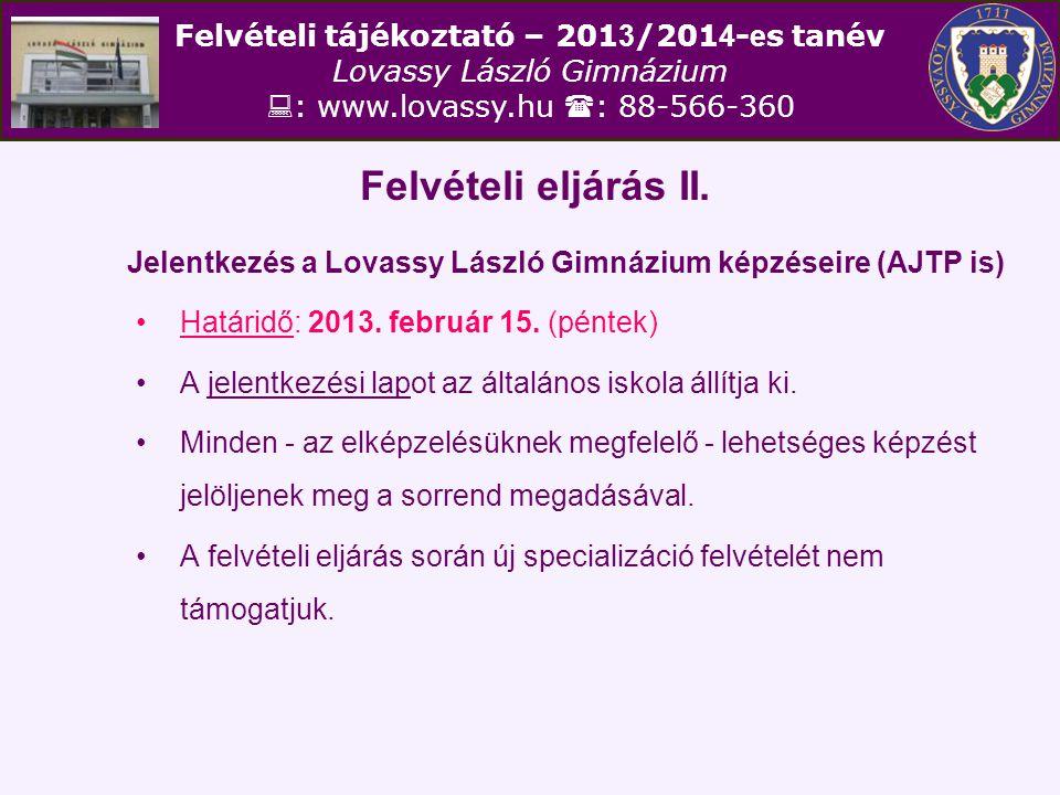 Felvételi eljárás II. Jelentkezés a Lovassy László Gimnázium képzéseire (AJTP is) Határidő: 2013. február 15. (péntek)